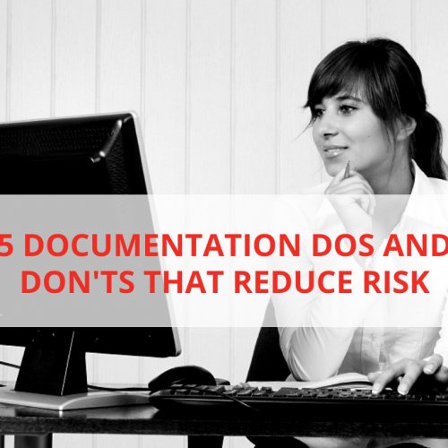 5 Documentation Dos and Don'ts That Reduce Risk