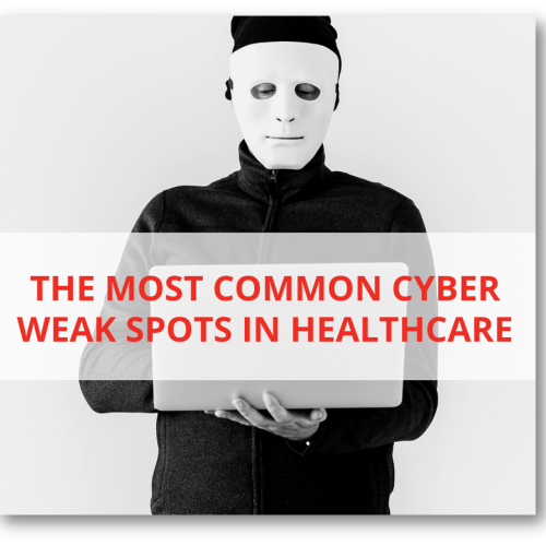 The Most Common Cyber Weak Spots in Healthcare